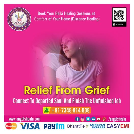 RELIEF FROM GRIEF -CONNECT TO DEPARTED SOUL AND FINISH THE UNFINISHED JOB